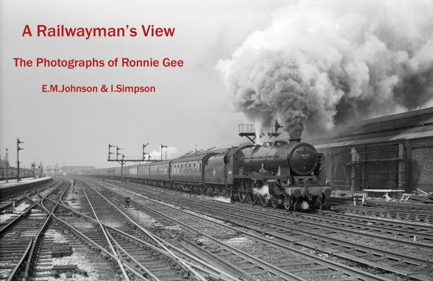 A Railwayman's View - The Photographs of Ronnie Gee by EM Johnson and Ian Simpson. Cover photograph of Rebuilt Scot 46137.